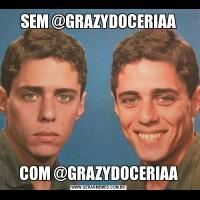 SEM @GRAZYDOCERIAACOM @GRAZYDOCERIAA