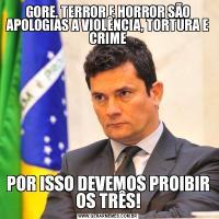 GORE, TERROR E HORROR SÃO APOLOGIAS A VIOLÊNCIA, TORTURA E CRIMEPOR ISSO DEVEMOS PROIBIR OS TRÊS!
