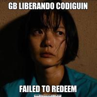 GB LIBERANDO CODIGUINFAILED TO REDEEM