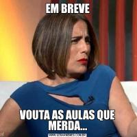 EM BREVEVOUTA AS AULAS QUE MERDA...