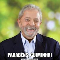 PARABÉNS, GUIMINHA!