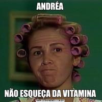ANDRÉANÃO ESQUEÇA DA VITAMINA
