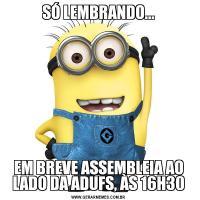 SÓ LEMBRANDO...EM BREVE ASSEMBLEIA AO LADO DA ADUFS, ÀS 16H30