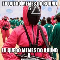 EU QUERO MEMES DO ROUND 6EU QUERO MEMES DO ROUND 6
