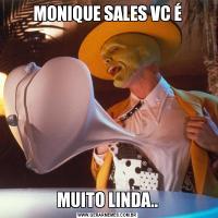 MONIQUE SALES VC ÉMUITO LINDA..