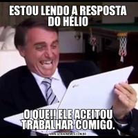 ESTOU LENDO A RESPOSTA DO HÉLIOO QUE!! ELE ACEITOU TRABALHAR COMIGO.