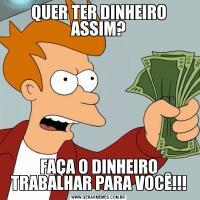 QUER TER DINHEIRO ASSIM?FAÇA O DINHEIRO TRABALHAR PARA VOCÊ!!!