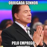 OBRIGADA SENHORPELO EMPREGO