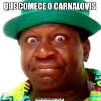 QUE COMECE O CARNALOVIS
