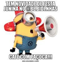 TEM NOVIDADE DE FESTA JUNINA NO @BE.BIDI.NHASCAFÉ COM PAÇOCA!!!