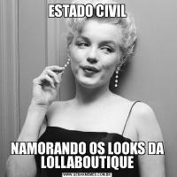 ESTADO CIVILNAMORANDO OS LOOKS DA LOLLABOUTIQUE