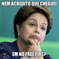 NEM ACREDITO QUE CHEGUEIEM NO FREE FIRE?