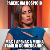 PARECE UM HOSPÍCIO MAS É APENAS A MINHA FAMÍLIA CONVERSANDO