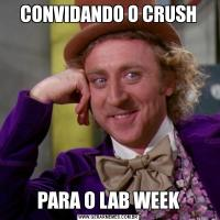 CONVIDANDO O CRUSHPARA O LAB WEEK
