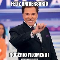 FELIZ ANIVERSÁRIOROGÉRIO FILOMENO!