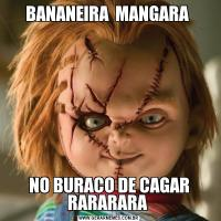 BANANEIRA  MANGARA NO BURACO DE CAGAR RARARARA
