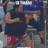 TÁ TIRADO