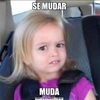 SE MUDARMUDA