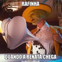 RAFINHAQUANDO A RENATA CHEGA