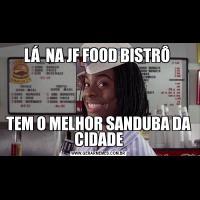 LÁ  NA JF FOOD BISTRÔ TEM O MELHOR SANDUBA DA CIDADE