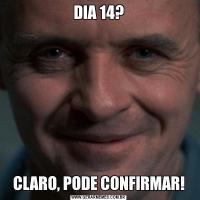 DIA 14?CLARO, PODE CONFIRMAR!