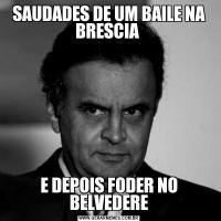 SAUDADES DE UM BAILE NA BRESCIA E DEPOIS FODER NO BELVEDERE