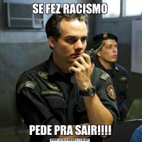 SE FEZ RACISMOPEDE PRA SAIR!!!!
