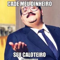CADE MEU DINHEIROSEU CALOTEIRO