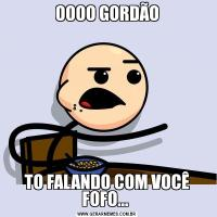 OOOO GORDÃOTO FALANDO COM VOCÊ FOFO...