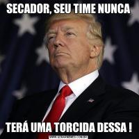 SECADOR, SEU TIME NUNCATERÁ UMA TORCIDA DESSA !