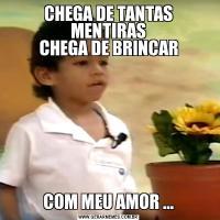 CHEGA DE TANTAS MENTIRAS CHEGA DE BRINCAR COM MEU AMOR ...