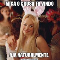 MIGA O CRUSH TA VINDOAJA NATURALMENTE.