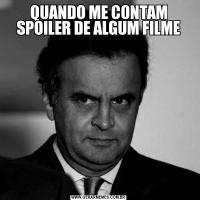 QUANDO ME CONTAM SPOILER DE ALGUM FILME