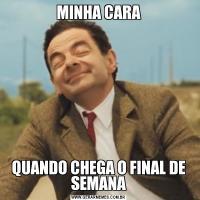 MINHA CARAQUANDO CHEGA O FINAL DE SEMANA