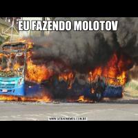 EU FAZENDO MOLOTOV