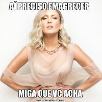 AÍ PRECISO EMAGRECER MIGA QUE VC ACHA