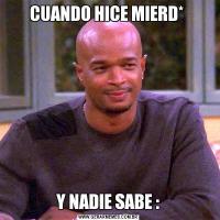 CUANDO HICE MIERD* Y NADIE SABE :