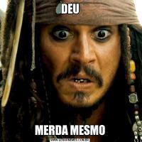 DEUMERDA MESMO