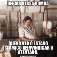 DEPOIS DESSA BOMBAQUERO VER O ESTADO ISLÂMICO REINVINDICAR O ATENTADO.