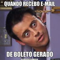 QUANDO RECEBO E-MAILDE BOLETO GERADO