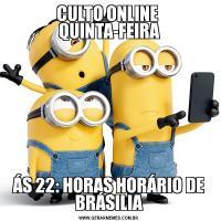 CULTO ONLINE  QUINTA-FEIRAÁS 22: HORAS HORÁRIO DE BRÁSILIA