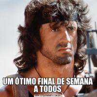 UM ÓTIMO FINAL DE SEMANA A TODOS