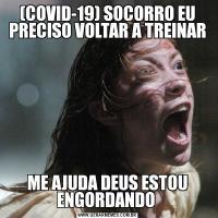 (COVID-19) SOCORRO EU PRECISO VOLTAR A TREINARME AJUDA DEUS ESTOU ENGORDANDO