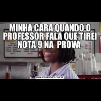 MINHA CARA QUANDO O PROFESSOR FALA QUE TIREI NOTA 9 NA  PROVA