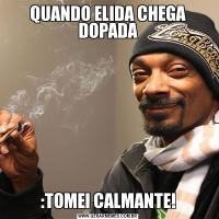 QUANDO ELIDA CHEGA DOPADA:TOMEI CALMANTE!