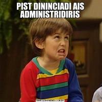 PIST DININCIADI AIS ADMINISTRIDIRIS