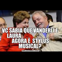 VC SABIA QUE VANDERLI E  LAURA                                 AGORA É  STYLUS MUSICAL?