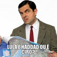 LULA É HADDAD OU É CIRO?