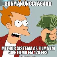 SONY ANUNCIA A6400MELHOR SISTEMA AF, FILMA EM 4K E FILMA EM 120 FPS