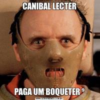 CANIBAL LECTERPAGA UM BOQUETER ⁹